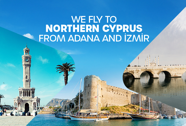 We fly to Northern Cyprus from Adana and İzmir